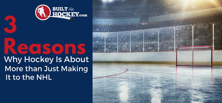 3 Reasons Why Hockey is About More Than Just Making it To the NHL