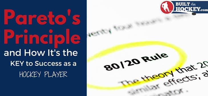 Why Understanding Pareto's Principle Is Key to Success as a Hockey Player