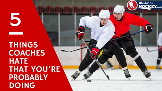 5 things hockey coaches hate by built for hockey